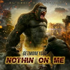 Nothin On Me - GetMoneyGov - Produced by Open Minded Creation