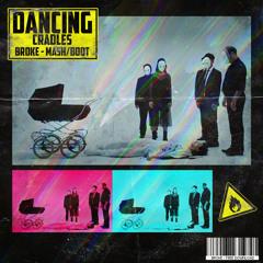 Dancing Cradles (BROKE MashBoot)