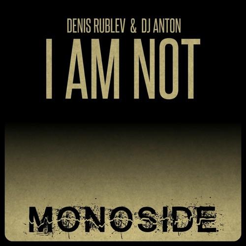 Denis Rublev & DJ Anton - I Am Not