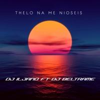 DJ İljano FT DJ Beltrame - Thelo Na Me Nioseis (Extended Version)