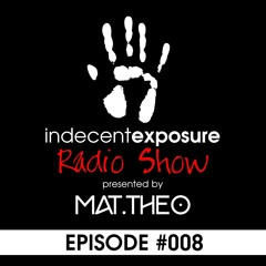 Indecent Exposure Radio Show presented by Mat.Theo Episode #008