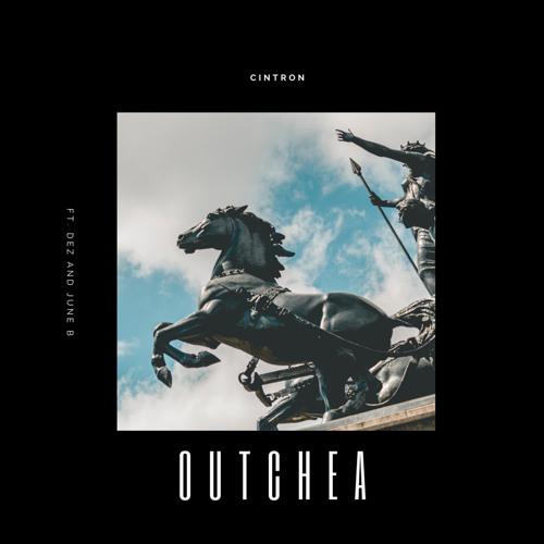 OUTCHEA - feat. Dez & June B