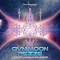 Ovnimoon & Pezze - Light Language Song ( Out now on Ovnimoon recs )