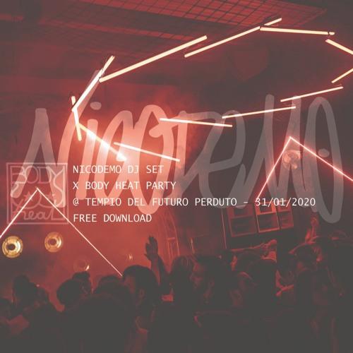 NICODEMO x BODY HEAT PARTY @ TEMPIO DEL FUTURO PERDUTO (01/31)