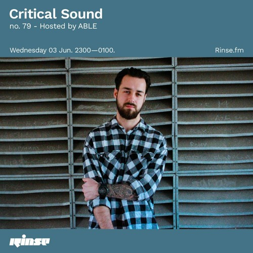 Critical Sound no. 79 hosted by ABLE | Rinse FM | 03.06.2020