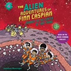 THE ALIEN ADVENTURES OF FINN CASPIAN #4: JOURNEY TO THE CENTER OF THAT THING by Jonathan Messinger