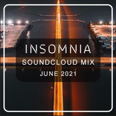 INSOMNIA SOUNDCLOUD MIX JUNE 2021