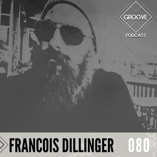 GROOVE Podcast 080 | 2020 - Francois Dillinger