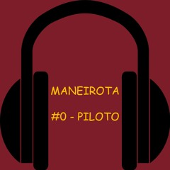 PodCast Maneirota - PILOTO