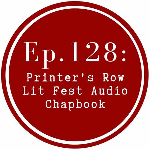 Get Lit Episode 128: Printer's Row Lit Fest Audio Chapbook