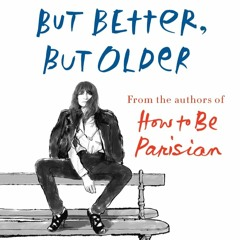 BOOK|$PDF$ Older, but Better, but Older: From the Authors of How to Be Parisian