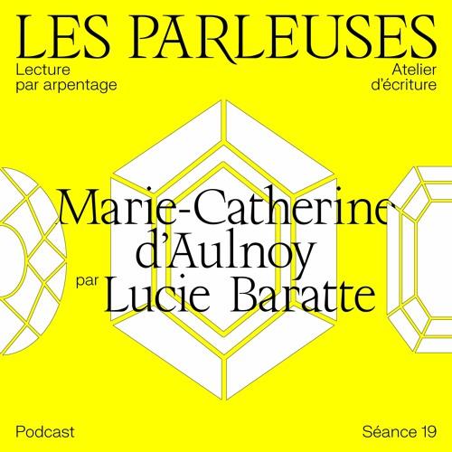 Marie-Catherine d'Aulnoy (1651-1705) par Lucie Baratte, Séance 19!