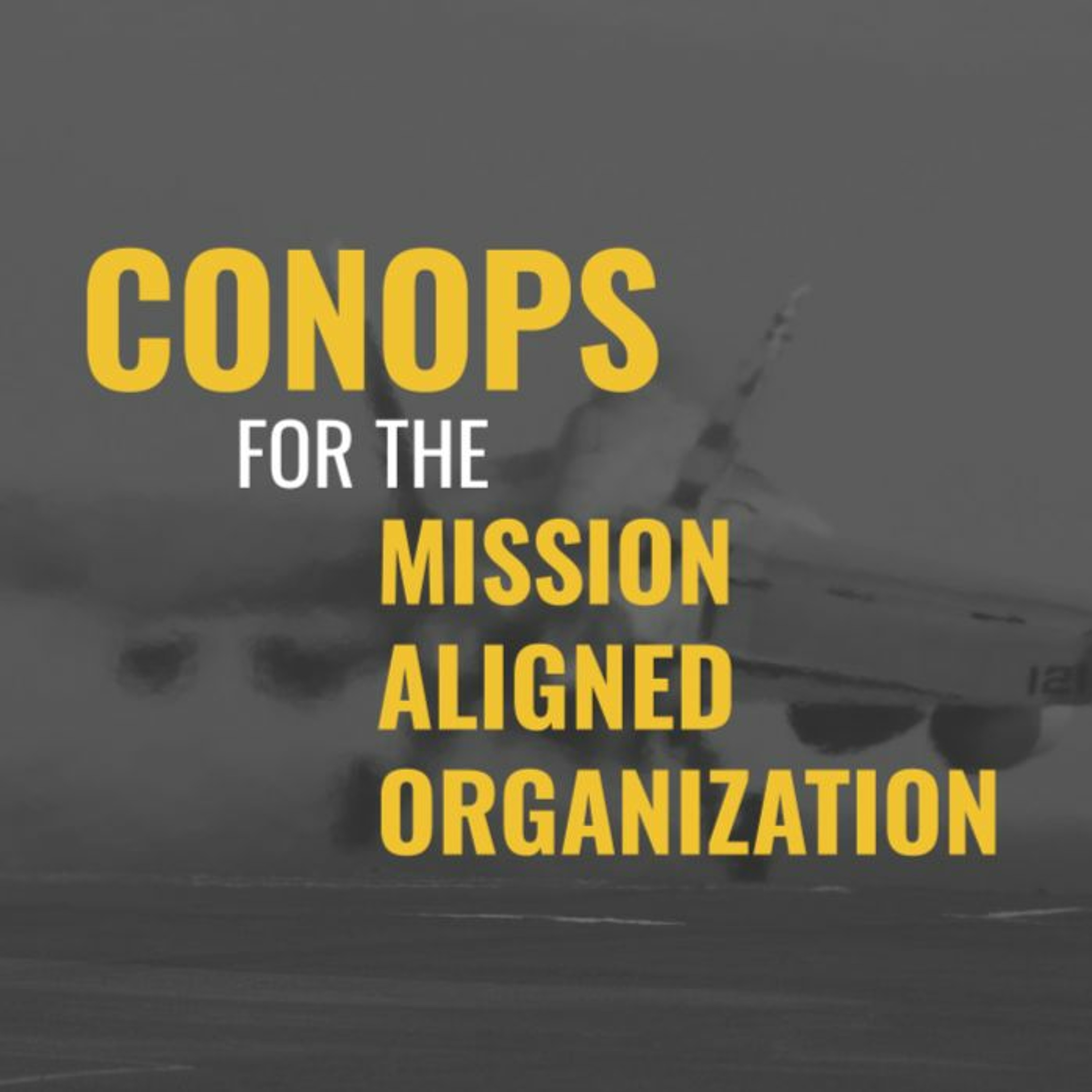 AIRWaves #43: CONOPS for the Mission Aligned Organization