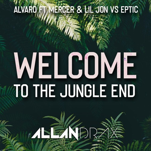 Alvaro ft Mercer & Lil Jon vs Eptic - Welcome to the Jungle End (Allan Drax Edit)