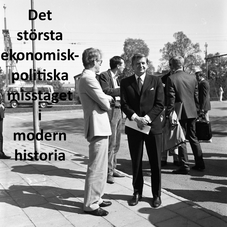 Det största ekonomisk-politiska misstaget i modern historia | Gäst: Ulf Dahlsten