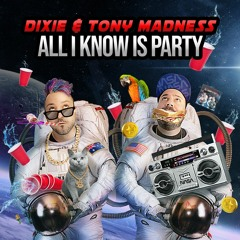 Dixie & Tony Madness - All I Know Is Party (OUT SEPTEMBER 24)