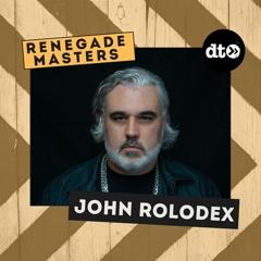 RENEGADE MASTERS: John Rolodex
