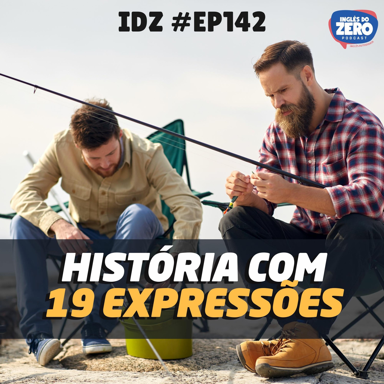 IDZ #142 - 1 História Com 19 Expressões Idiomáticas