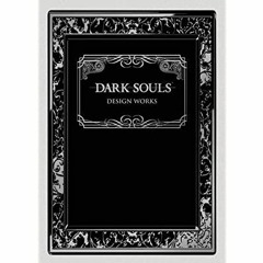 [READ PDF] EPUB Dark Souls: Design Works [EBOOK EPUB KIDLE]