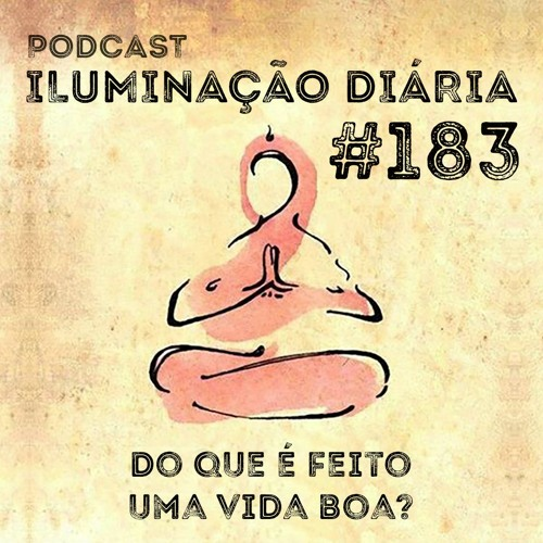 #183 - Do Que É Feito Uma Vida Boa?
