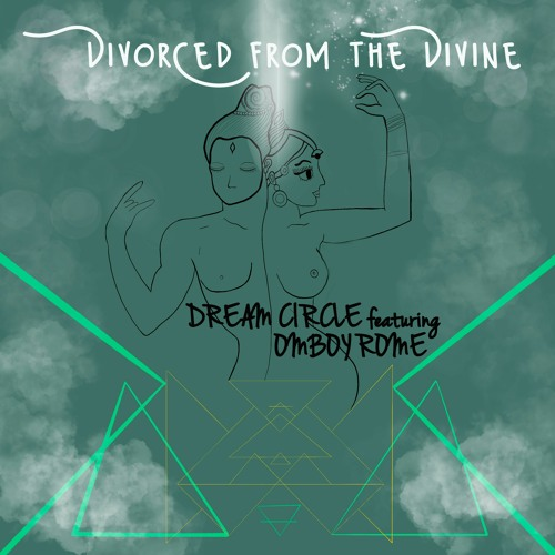 Divorced From The Divine - Dream Circle Feat. Omboy Rॐ