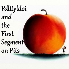 Please Don't Listen Episode 98- James and the Giant Peach... and pits?