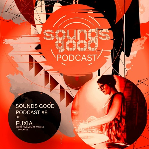 SOUNDSGOOD PODCAST #8 By Fuxia