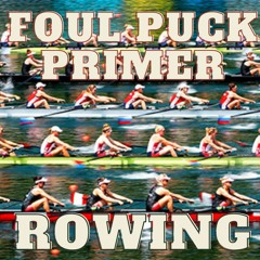 Foul Puck Summer Olympics Primer 02 - Rowing