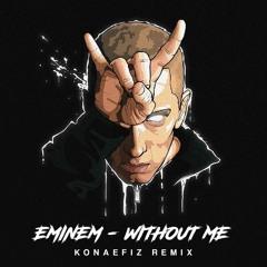 Eminem - Without Me (Konaefiz Remix)  FREEDOWNLOAD 