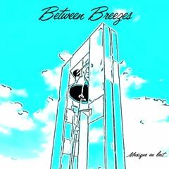 Between Breezes (XFD) by Musique au lait @2020秋M3