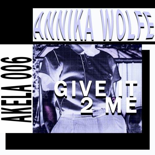 PREMIERE #999 | Annika Wolfe - Give It 2 Me [Akela Recordings] 2020
