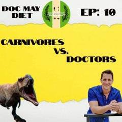 Is the CARNIVORE Diet Good For You? The Doc May Diet Podcast Episode: 10