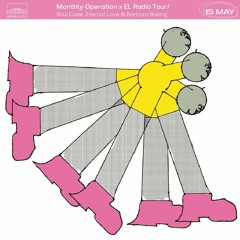 Monthly Operation X EL Radio Tour - Soul Case, Eternal Love & Barbara Boeing (15.05.21)