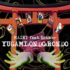 YUGAMI:ONDO:RONDO feat.Esther(prod.苺梨)