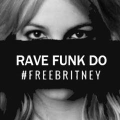 RAVE FUNK DO #FREEBRITNEY