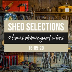 Shed Selections 16-05-20