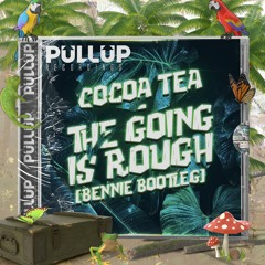 Cocoa Tea - The Going Is Rough (Bennie Bootleg)[FREE DOWNLOAD]