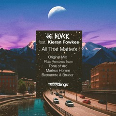 JEI BLVCK feat . Kieran Fowkes - All That Matters {Original Vocal Mix} Stripped Recordings