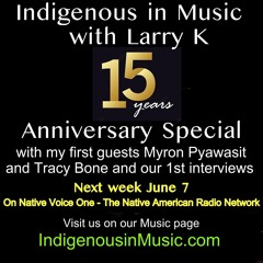 Indigenous in Music with Larry K - 15 year Anniversary Special with Myron Pyawasit and Tracy Bone