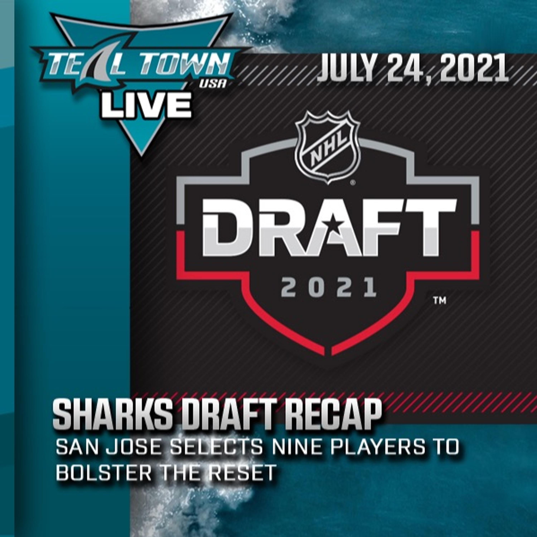 2021 Sharks Draft Recap - 7-24-2021 - Teal Town USA Live