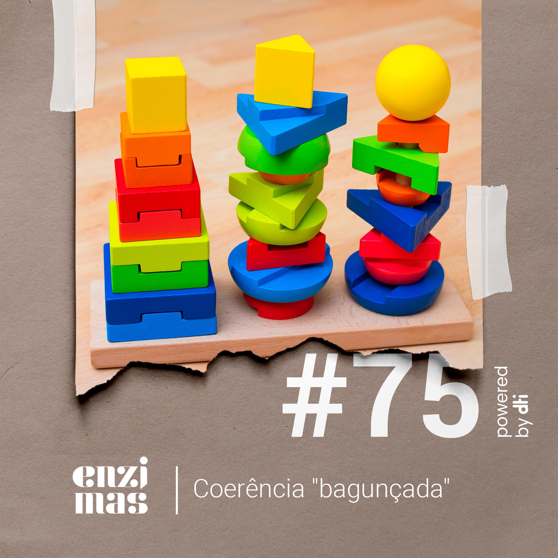 """ENZIMAS #75 - Coerência """"bagunçada"""""""