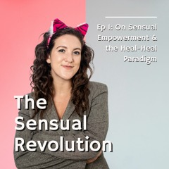 Ep 1: On Sensual Empowerment & the Heal-Heal Paradigm with Marlee Liss
