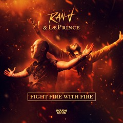 Ran-D & Le Prince - Fight Fire With Fire (OUT NOW)