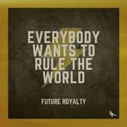 Everybody Wants to Rule the World future royalty