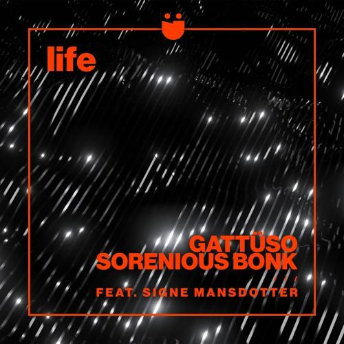 GATTÜSO & Sorenious Bonk - Life feat. Signe Mansdotter