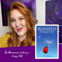 Blessed Possibilities: The Phenomenance of Money + Energy Pull