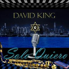 SOLO QUIERO - DAVID KING