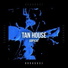 Tan House - CopyCat (BROHOUSE)