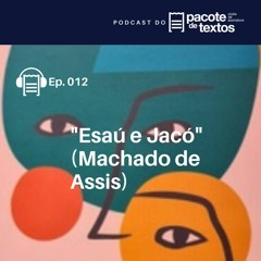 Ep. 012 - Machado de Assis - Esaú E Jacó