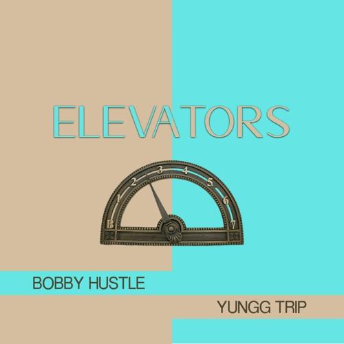 Bobby Hustle & Yungg Trip - Elevators